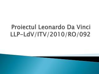 Proiectul Leonardo Da Vinci LLP-LdV/ITV/20 1 0/RO/ 092