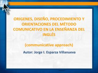 ORIGENES, DISEÑO, PROCEDIMIENTO Y ORIENTACIONES DEL MÉTODO COMUNICATIVO EN LA ENSEÑANZA DEL INGLÉS