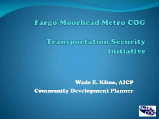 Fargo-Moorhead Metro COG Transportation Security Initiative