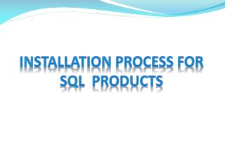 Installation Process for SQL  Products