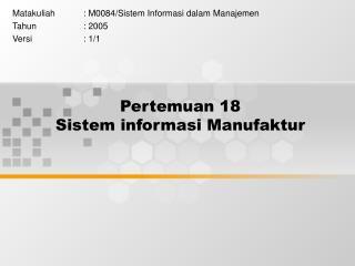 Pertemuan 18 Sistem informasi Manufaktur