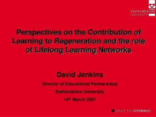 David Jenkins Director of Educational Partnerships Staffordshire University 14 th  March 2007
