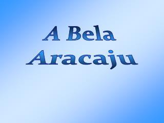A Bela  Aracaju