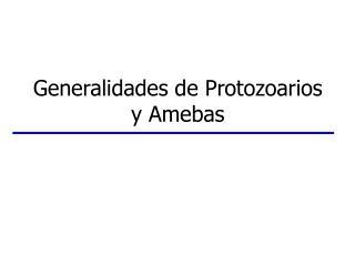 Generalidades de Protozoarios  y Amebas