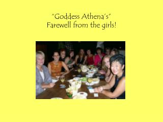 """""""Goddess Athena's"""" Farewell from the girls!"""