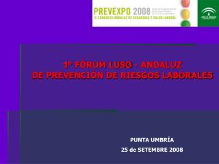 1º  FÓRUM LUSO - ANDALUZ  DE PREVENCIÓN DE RIESGOS LABORALES
