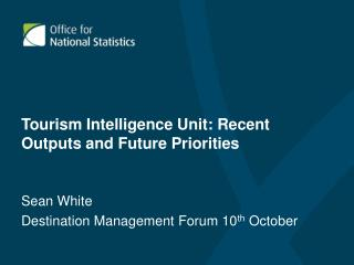Tourism Intelligence Unit: Recent Outputs and Future Priorities