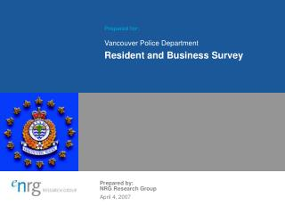 Prepared for:  Vancouver Police Department Resident and Business Survey