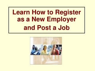 Learn How to Register as a New Employer  and Post a Job