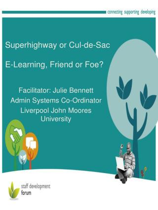 Superhighway or Cul-de-Sac E-Learning, Friend or Foe?