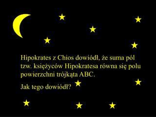 Czym są  księżyce Hipokratesa?  K onstru kcja księżyców  na  trójkącie, prostokącie,