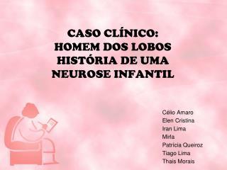 CASO CLÍNICO:  HOMEM DOS LOBOS HISTÓRIA DE UMA NEUROSE INFANTIL