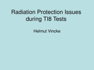 Radiation Protection Issues during TI8 Tests