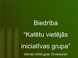 """Biedrība """"Kalētu vietējās iniciatīvas grupa"""" dibināta 2006.gada 18.decembrī"""