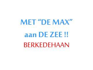 """MET """"DE MAX""""  aan DE ZEE !!"""