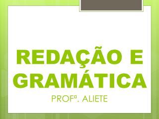 REDAÇÃO E GRAMÁTICA PROFª. ALIETE