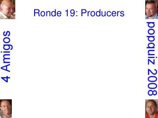 Ronde 19: Producers