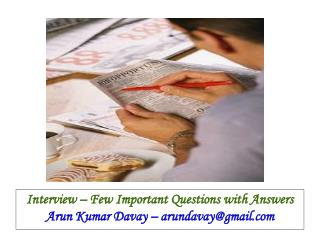 Interview – Few Important Questions with Answers Arun Kumar Davay – arundavay@gmail