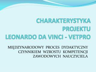 CHARAKTERYSTYKA  PROJEKTU   LEONARDO DA VINCI - VETPRO