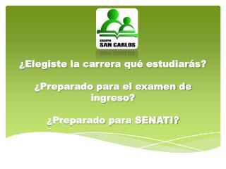 ¿Elegiste la carrera qué estudiarás? ¿Preparado para el examen de ingreso? ¿Preparado para SENATI?