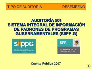 AUDITORÍA 501 SISTEMA INTEGRAL DE INFORMACIÓN DE PADRONES DE PROGRAMAS GUBERNAMENTALES (SIIPP-G)