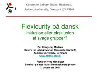Flexicurity på dansk Inklusion eller eksklusion  af svage grupper?
