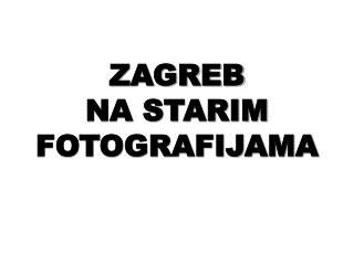 ZAGREB NA STARIM FOTOGRAFIJAMA