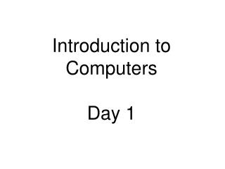 Introduction to Computers Day 1