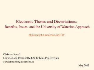 Christine Jewell Librarian and Chair of the UW E-thesis Project Team cjewell@library.uwaterloo