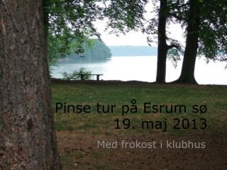 Pinse tur på Esrum sø 19. maj 2013