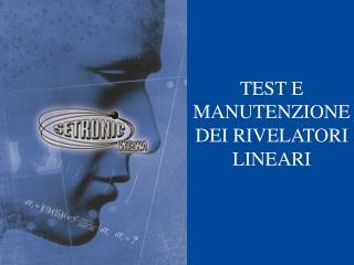 TEST E MANUTENZIONE DEI RIVELATORI LINEARI