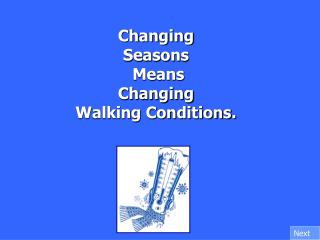 Changing  Seasons  Means  Changing  Walking Conditions.