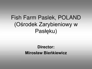 Fish Farm Paslek, POLAND Osrodek Zarybieniowy w Pasleku