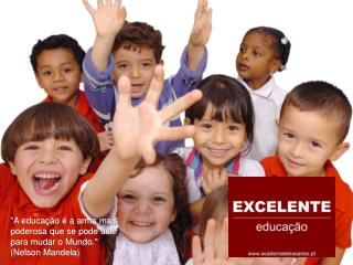 """"""" A educação é a arma mais poderosa que se pode usar para mudar o Mundo."""" (Nelson Mandela)"""