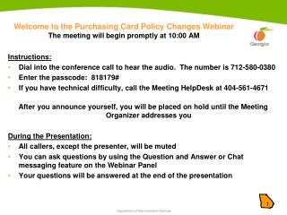 Welcome to the Purchasing Card Policy Changes Webinar The meeting will begin promptly at 10:00 AM