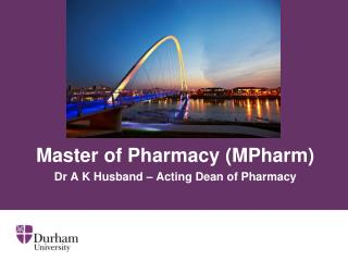 Master of Pharmacy ( MPharm ) Dr  A K Husband – Acting Dean of Pharmacy