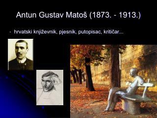 Antun Gustav Matoš (1873. - 1913.)