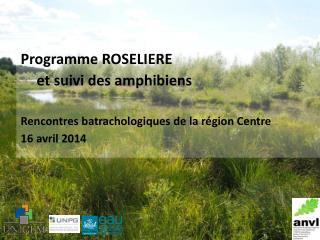 Programme ROSELIERE  et suivi des amphibiens Rencontres batrachologiques de la région Centre