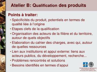 Atelier B: Q ualification  des produits