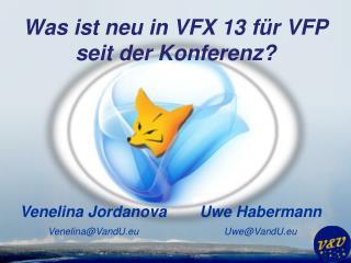 Was ist neu in VFX 13 für VFP seit der  Konferenz?