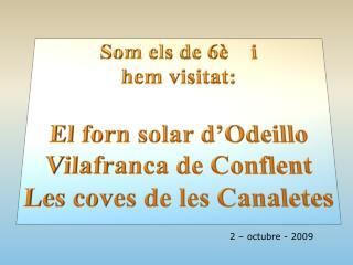Som els  de 6è    i hem visitat : El  forn  solar  d'Odeillo Vilafranca  de  Conflent