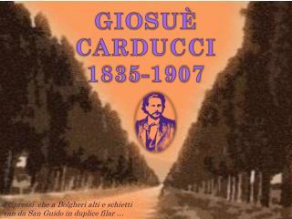 GIOSUÈ  CARDUCCI 1835-1907