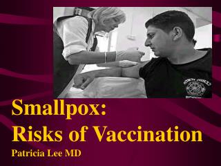 Smallpox:  Risks of Vaccination Patricia Lee MD