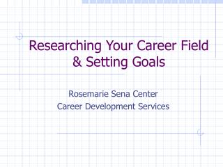 Researching Your Career Field  Setting Goals