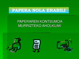 PAPERAREN KONTSUMOA MURRIZTEKO AHOLKUAK