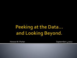 Peeking at the Data… and Looking Beyond.