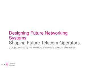 Designing Future Networking Systems Shaping Future Telecom Operators.