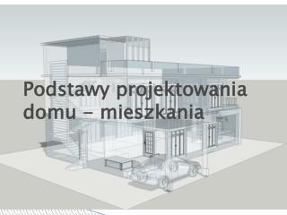 Podstawy projektowania domu - mieszkania