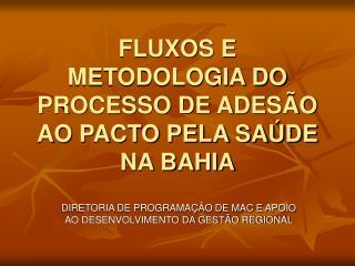 FLUXOS E METODOLOGIA DO PROCESSO DE ADES�O AO PACTO PELA SA�DE NA BAHIA