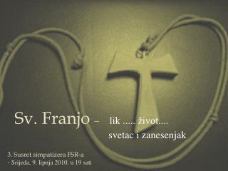 Sv. Franjo  �    lik ..... �ivot....  svetac i zanesenjak